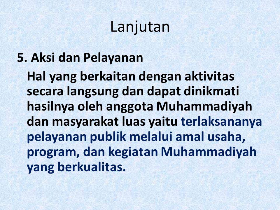 Lanjutan 5. Aksi dan Pelayanan Hal yang berkaitan dengan aktivitas secara langsung dan dapat dinikmati hasilnya oleh anggota Muhammadiyah dan masyarak