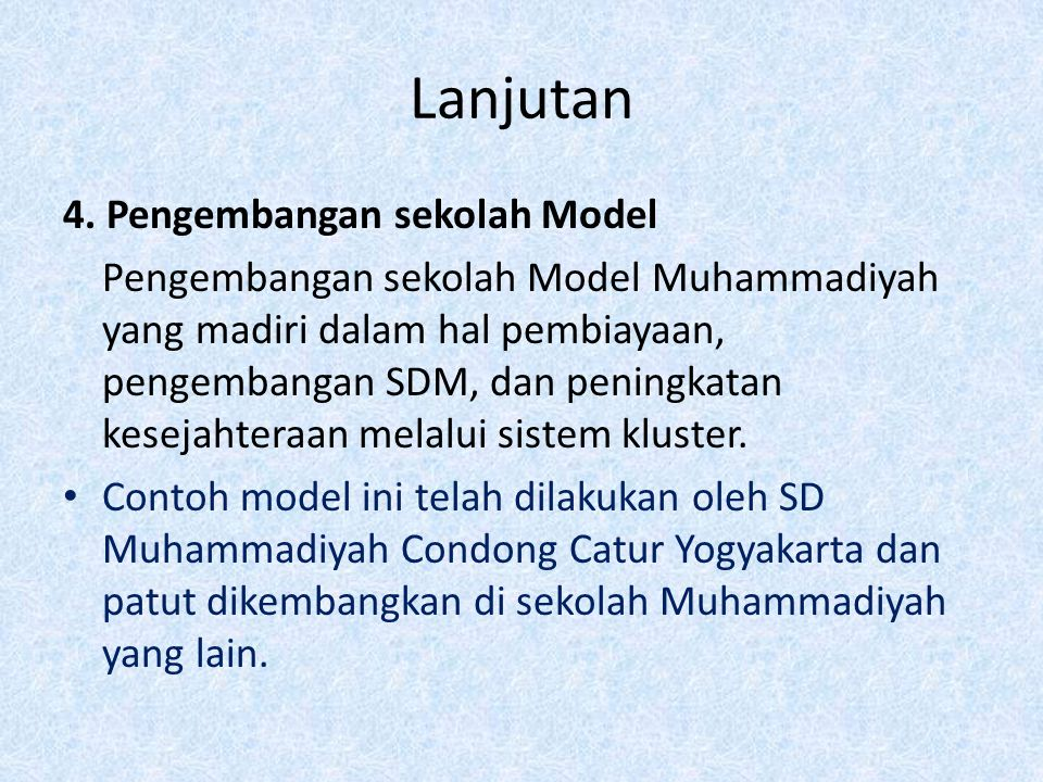 Lanjutan 4. Pengembangan sekolah Model Pengembangan sekolah Model Muhammadiyah yang madiri dalam hal pembiayaan, pengembangan SDM, dan peningkatan kes