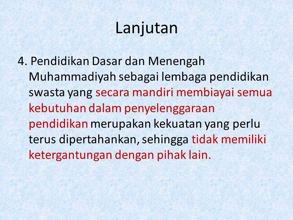 Lanjutan 4. Pendidikan Dasar dan Menengah Muhammadiyah sebagai lembaga pendidikan swasta yang secara mandiri membiayai semua kebutuhan dalam penyeleng
