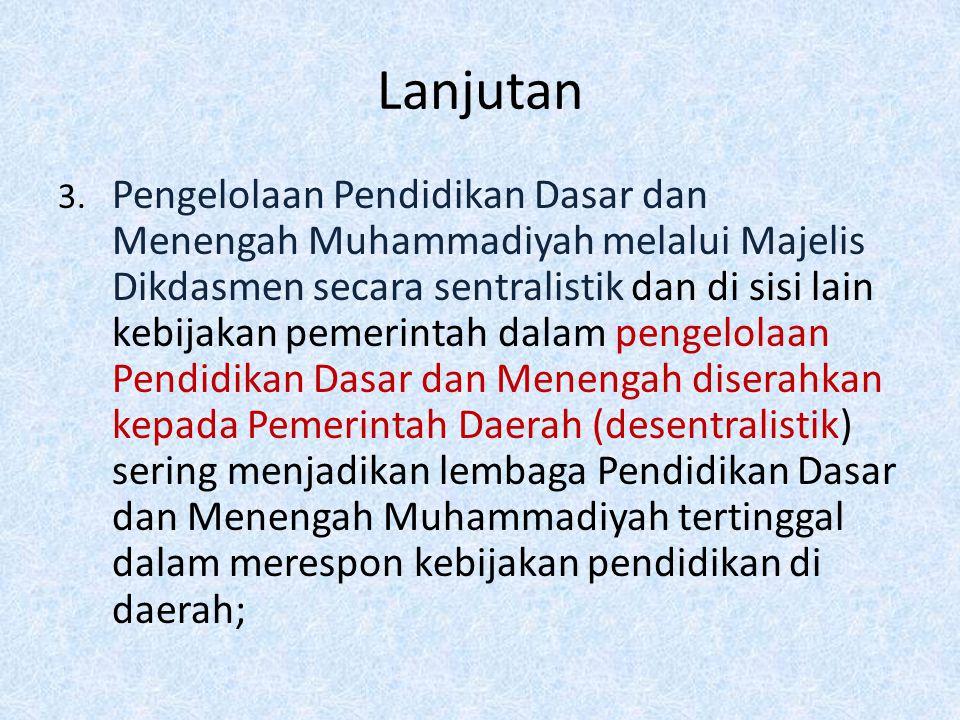 Lanjutan 3. Pengelolaan Pendidikan Dasar dan Menengah Muhammadiyah melalui Majelis Dikdasmen secara sentralistik dan di sisi lain kebijakan pemerintah