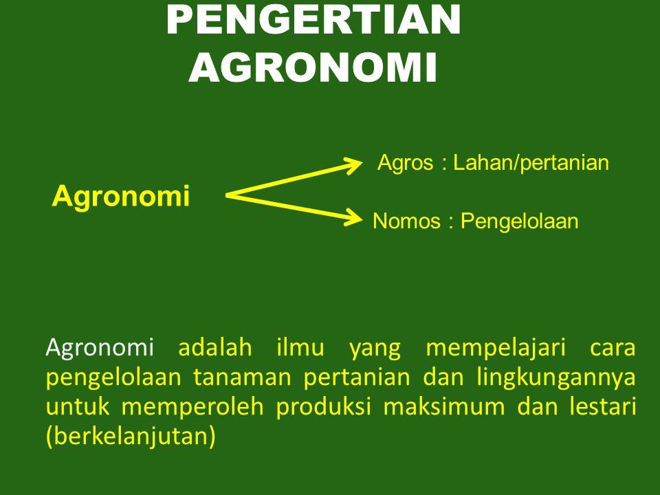 Agronomi adalah suatu ilmu yang mempelajari segala aspek biofisik yang berkaitan dengan usaha penyempurnaan budidaya tanaman untuk memperoleh produksi fisik secara maksimal.