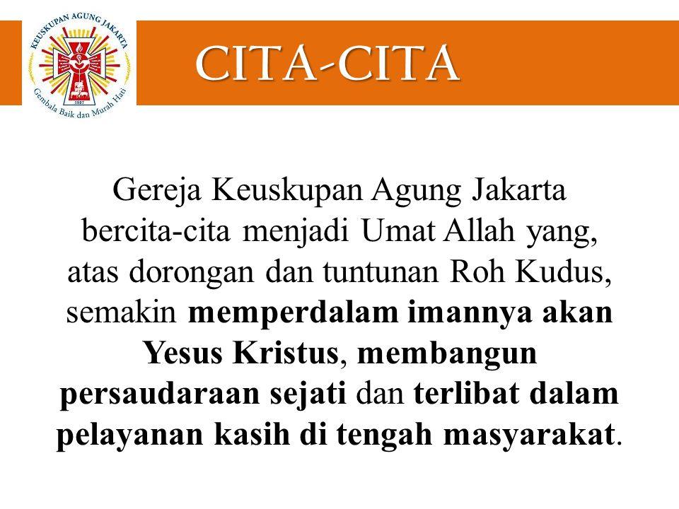 CITA-CITA Gereja Keuskupan Agung Jakarta bercita-cita menjadi Umat Allah yang, atas dorongan dan tuntunan Roh Kudus, semakin memperdalam imannya akan