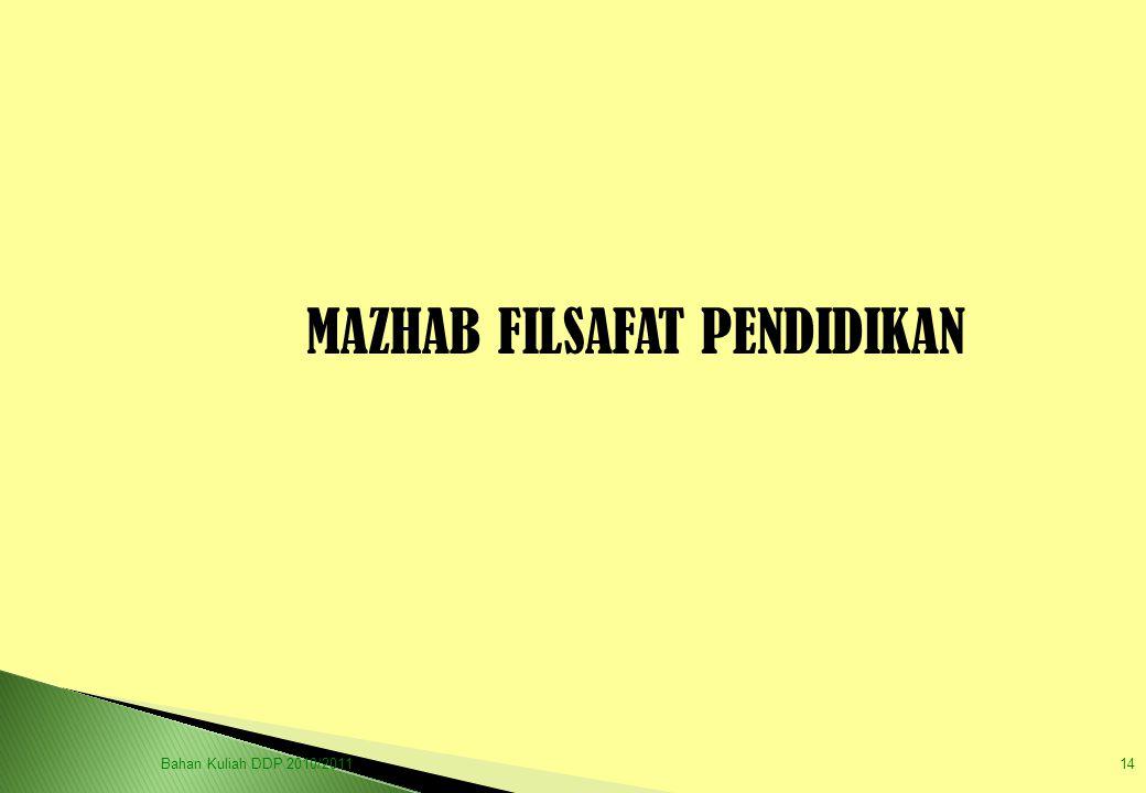 MAZHAB FILSAFAT PENDIDIKAN Bahan Kuliah DDP 2010/201114