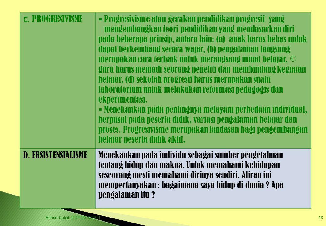 Bahan Kuliah DDP 2010/201116 C. PROGRESIVISME  Progresivisme atau gerakan pendidikan progresif yang mengembangkan teori pendidikan yang mendasarkan d
