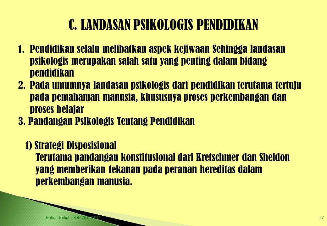 C. LANDASAN PSIKOLOGIS PENDIDIKAN 1.Pendidikan selalu melibatkan aspek kejiwaan Sehingga landasan psikologis merupakan salah satu yang penting dalam b
