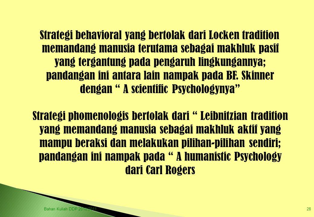 Strategi behavioral yang bertolak dari Locken tradition memandang manusia terutama sebagai makhluk pasif yang tergantung pada pengaruh lingkungannya;