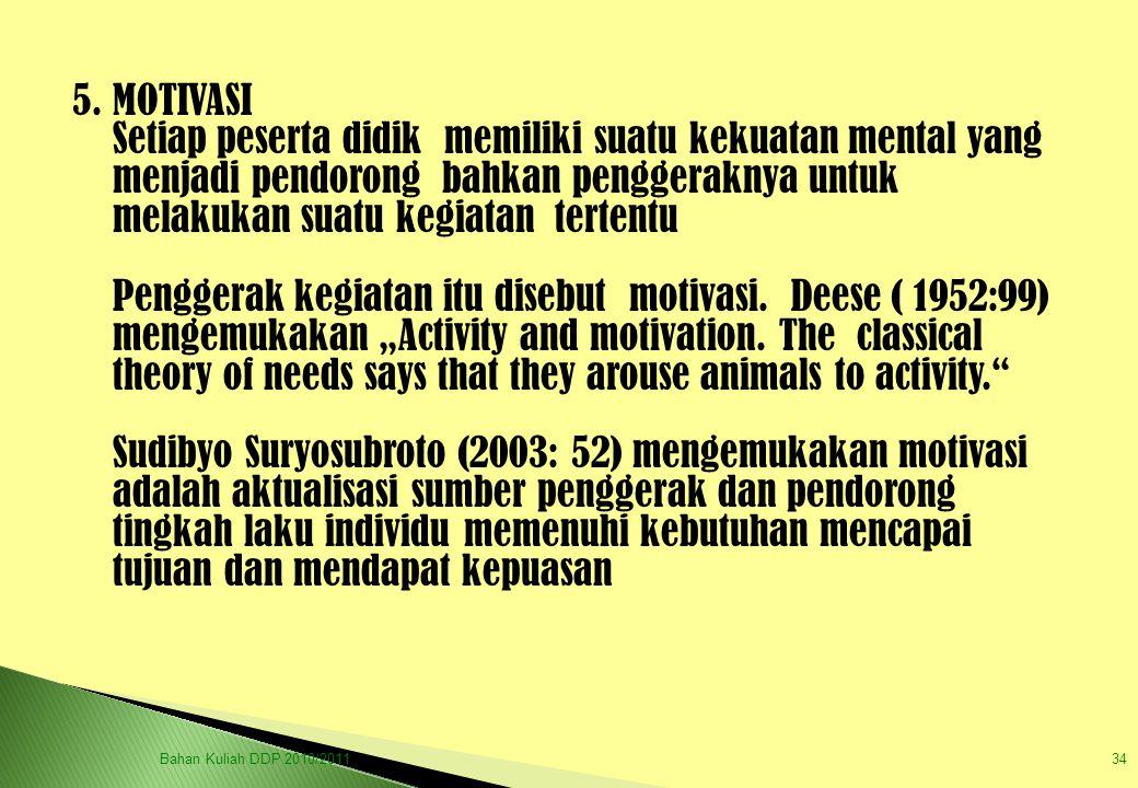 5. MOTIVASI Setiap peserta didik memiliki suatu kekuatan mental yang menjadi pendorong bahkan penggeraknya untuk melakukan suatu kegiatan tertentu Pen