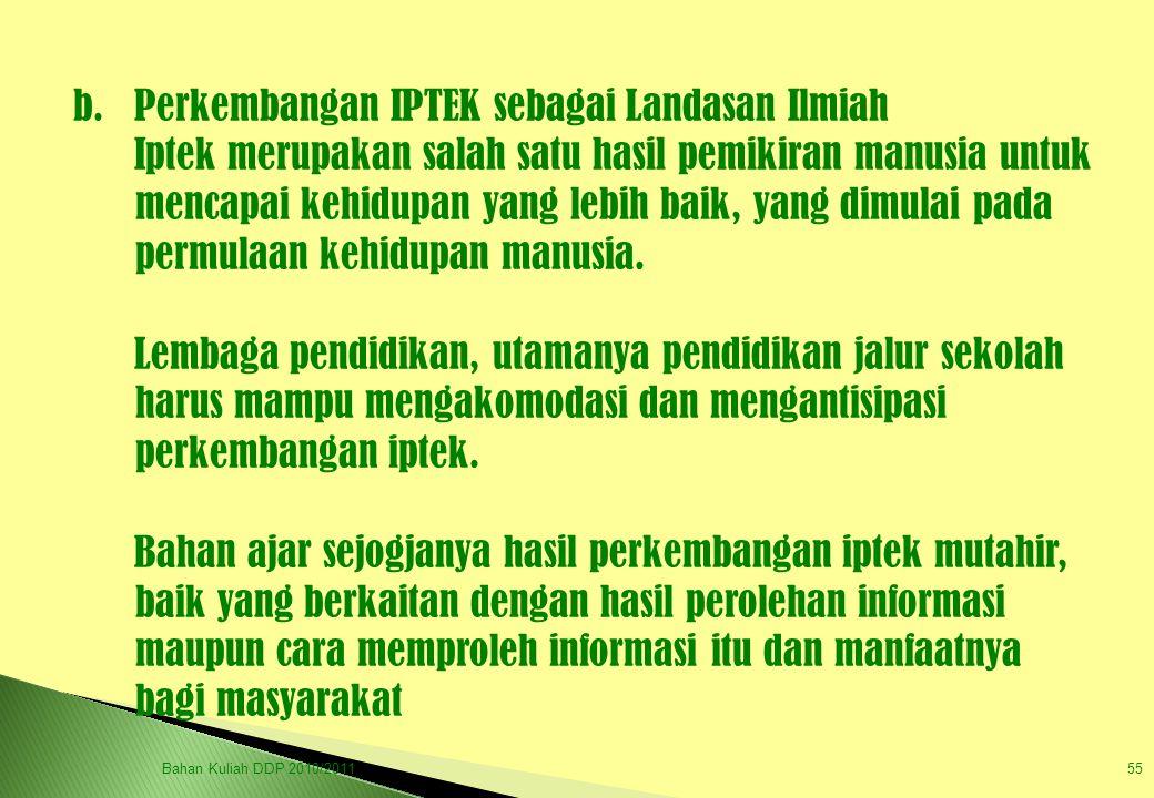 b. Perkembangan IPTEK sebagai Landasan Ilmiah Iptek merupakan salah satu hasil pemikiran manusia untuk mencapai kehidupan yang lebih baik, yang dimula