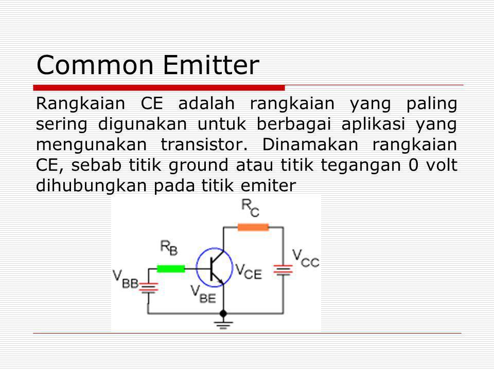 Common Emitter Rangkaian CE adalah rangkaian yang paling sering digunakan untuk berbagai aplikasi yang mengunakan transistor. Dinamakan rangkaian CE,