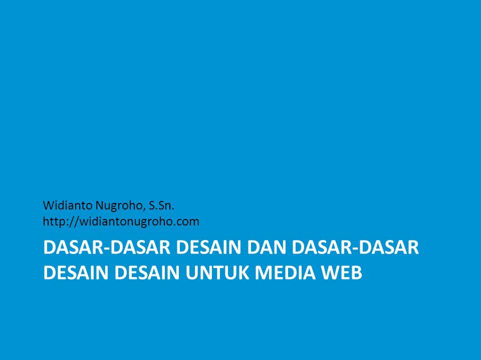 DASAR-DASAR DESAIN DAN DASAR-DASAR DESAIN DESAIN UNTUK MEDIA WEB Widianto Nugroho, S.Sn.