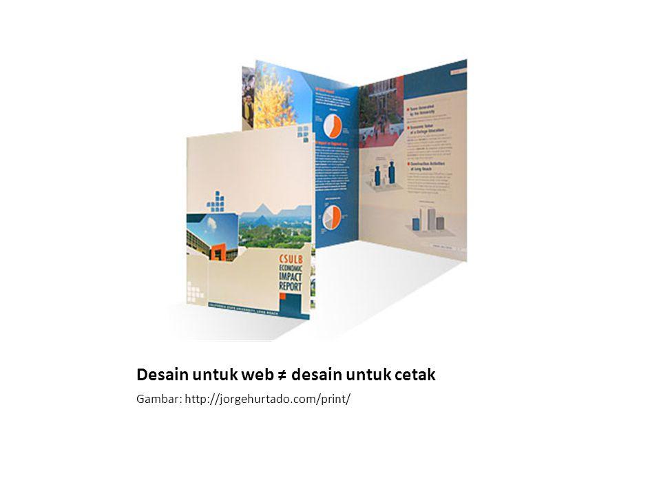 Desain untuk web ≠ desain untuk cetak Gambar: http://jorgehurtado.com/print/