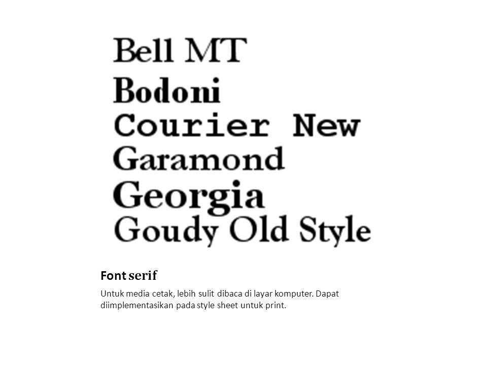 Font serif Untuk media cetak, lebih sulit dibaca di layar komputer.