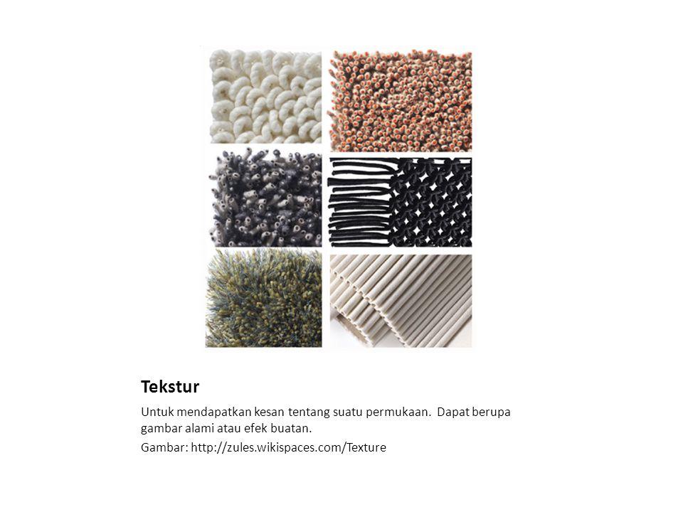 Tekstur Untuk mendapatkan kesan tentang suatu permukaan.