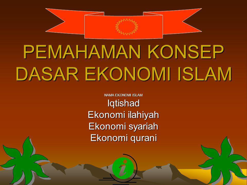 PEMAHAMAN KONSEP DASAR EKONOMI ISLAM NAMA EKONOMI ISLAM Iqtishad Ekonomi ilahiyah Ekonomi syariah Ekonomi qurani
