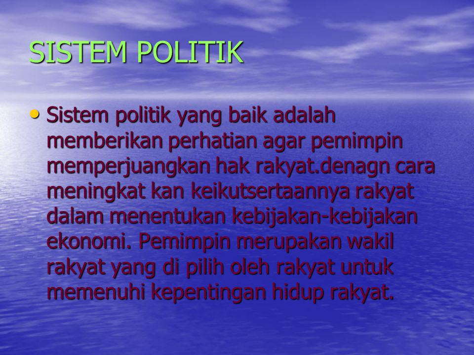 SISTEM POLITIK Sistem politik yang baik adalah memberikan perhatian agar pemimpin memperjuangkan hak rakyat.denagn cara meningkat kan keikutsertaannya