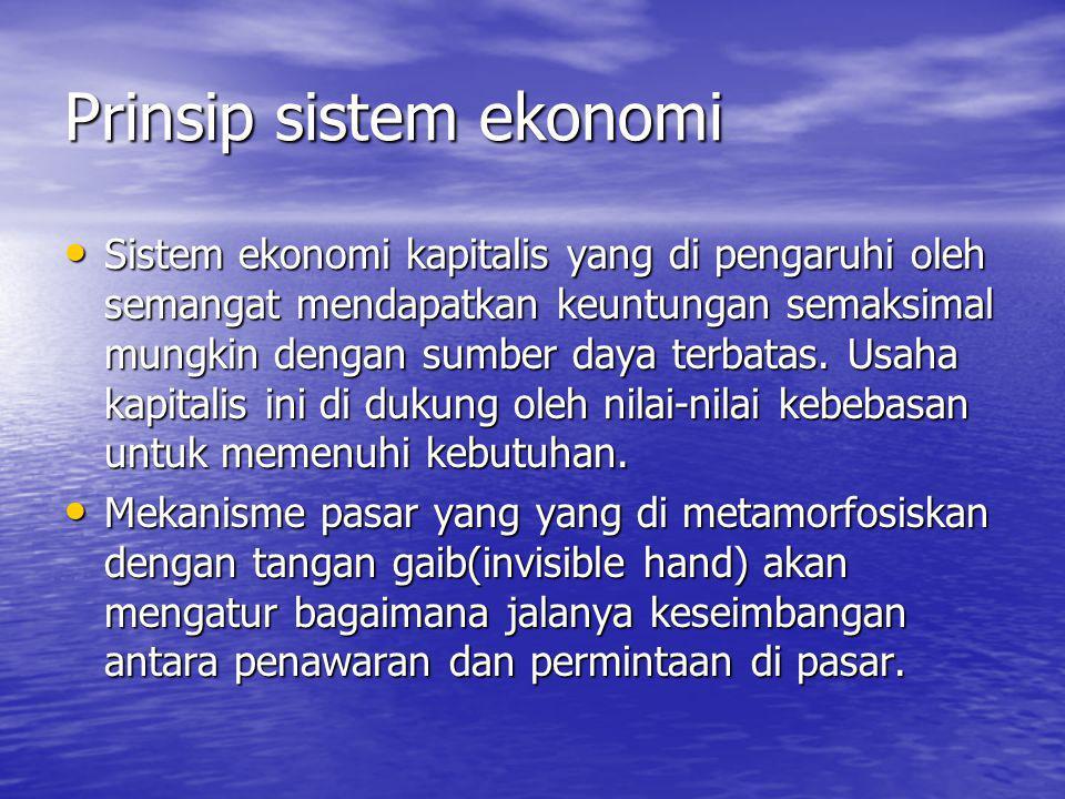 Prinsip sistem ekonomi Sistem ekonomi kapitalis yang di pengaruhi oleh semangat mendapatkan keuntungan semaksimal mungkin dengan sumber daya terbatas.
