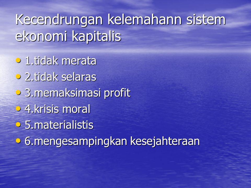 Kecendrungan kelemahann sistem ekonomi kapitalis 1.tidak merata 1.tidak merata 2.tidak selaras 2.tidak selaras 3.memaksimasi profit 3.memaksimasi prof
