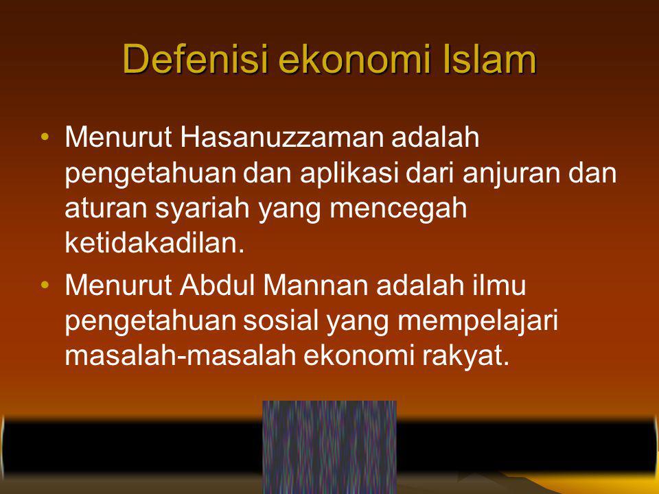 Defenisi ekonomi Islam Menurut Hasanuzzaman adalah pengetahuan dan aplikasi dari anjuran dan aturan syariah yang mencegah ketidakadilan. Menurut Abdul