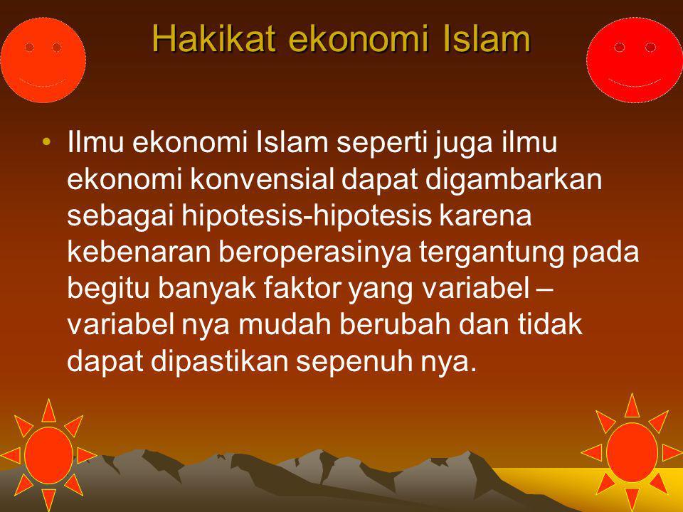 Hakikat ekonomi Islam Ilmu ekonomi Islam seperti juga ilmu ekonomi konvensial dapat digambarkan sebagai hipotesis-hipotesis karena kebenaran beroperas