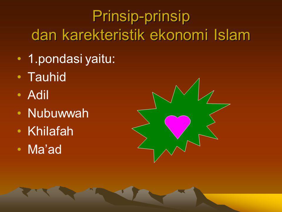 Prinsip-prinsip dan karekteristik ekonomi Islam 1.pondasi yaitu: Tauhid Adil Nubuwwah Khilafah Ma'ad