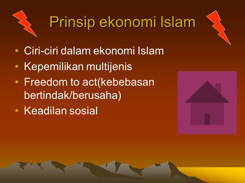 Prinsip ekonomi Islam Ciri-ciri dalam ekonomi Islam Kepemilikan multijenis Freedom to act(kebebasan bertindak/berusaha) Keadilan sosial