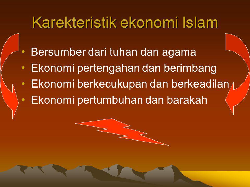 Karekteristik ekonomi Islam Bersumber dari tuhan dan agama Ekonomi pertengahan dan berimbang Ekonomi berkecukupan dan berkeadilan Ekonomi pertumbuhan