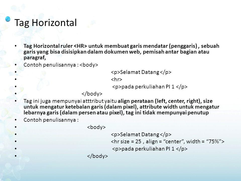 Tag Horizontal Tag Horizontal ruler untuk membuat garis mendatar (penggaris), sebuah garis yang bisa disisipkan dalam dokumen web, pemisah antar bagia