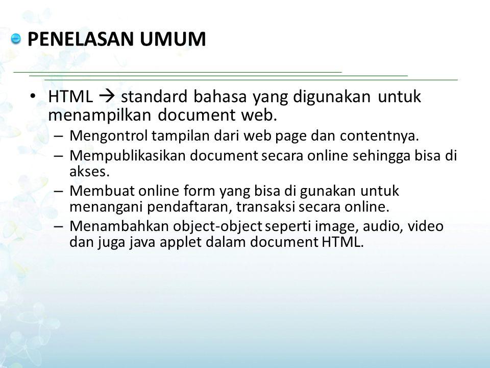 PENELASAN UMUM HTML  standard bahasa yang digunakan untuk menampilkan document web. – Mengontrol tampilan dari web page dan contentnya. – Mempublikas