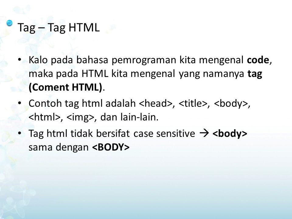 Tag – Tag HTML Tanda tag HTML, memiliki syarat penulisan yaitu: Tag HTML diapit dengan dua karakter kurung sudut ( ) Tag HTML secara normal selalu berpasangan misal (...