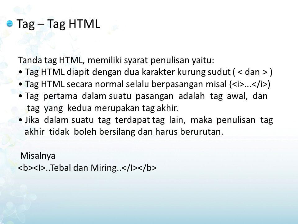 Tag – Tag HTML Tanda tag HTML, memiliki syarat penulisan yaitu: Tag HTML diapit dengan dua karakter kurung sudut ( ) Tag HTML secara normal selalu ber