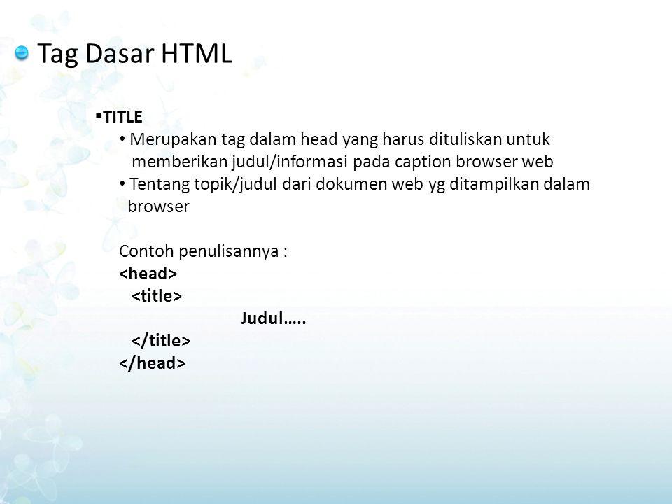 Tag Dasar HTML  TITLE Merupakan tag dalam head yang harus dituliskan untuk memberikan judul/informasi pada caption browser web Tentang topik/judul da