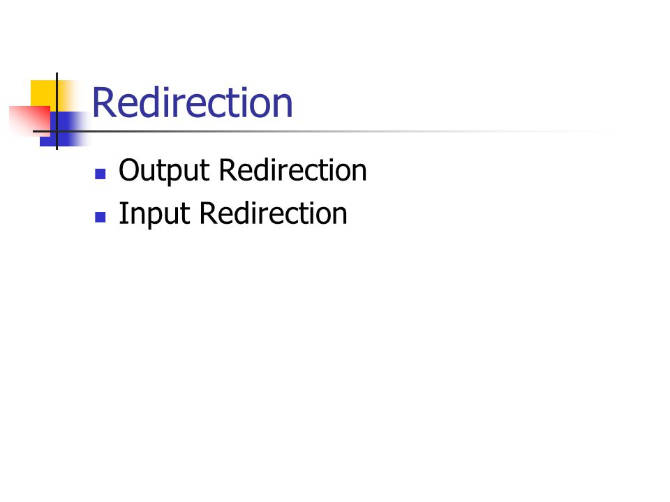 Redirection Output Redirection Input Redirection