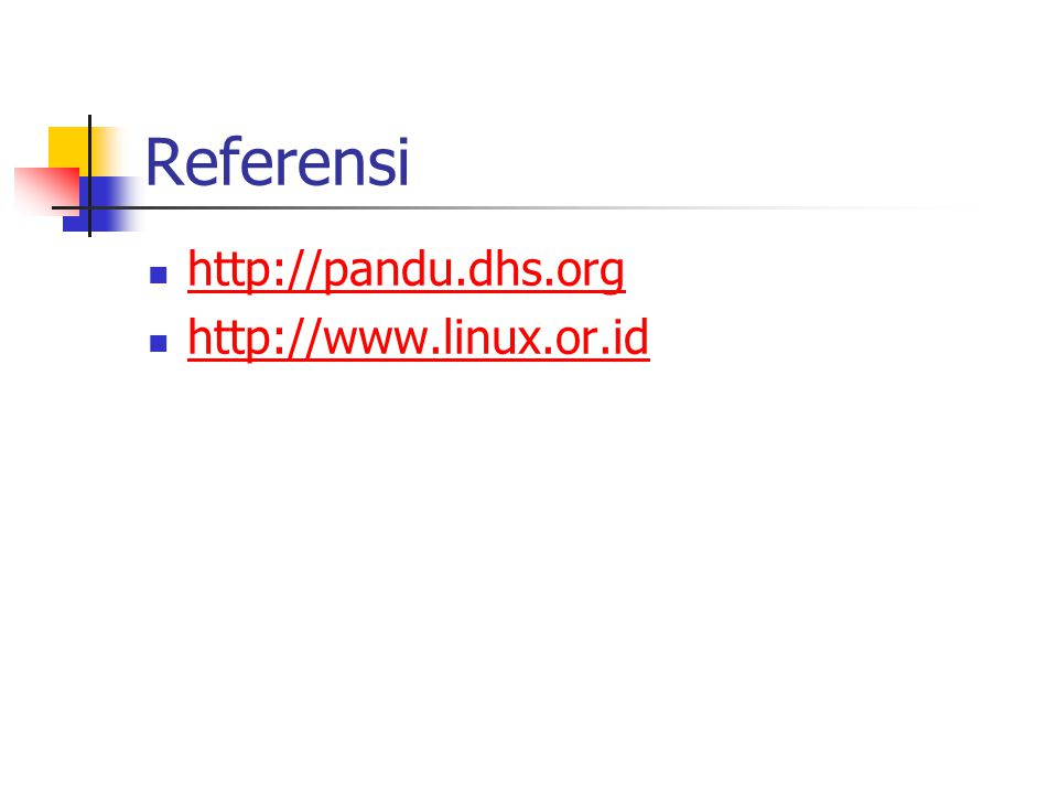 Referensi http://pandu.dhs.org http://www.linux.or.id
