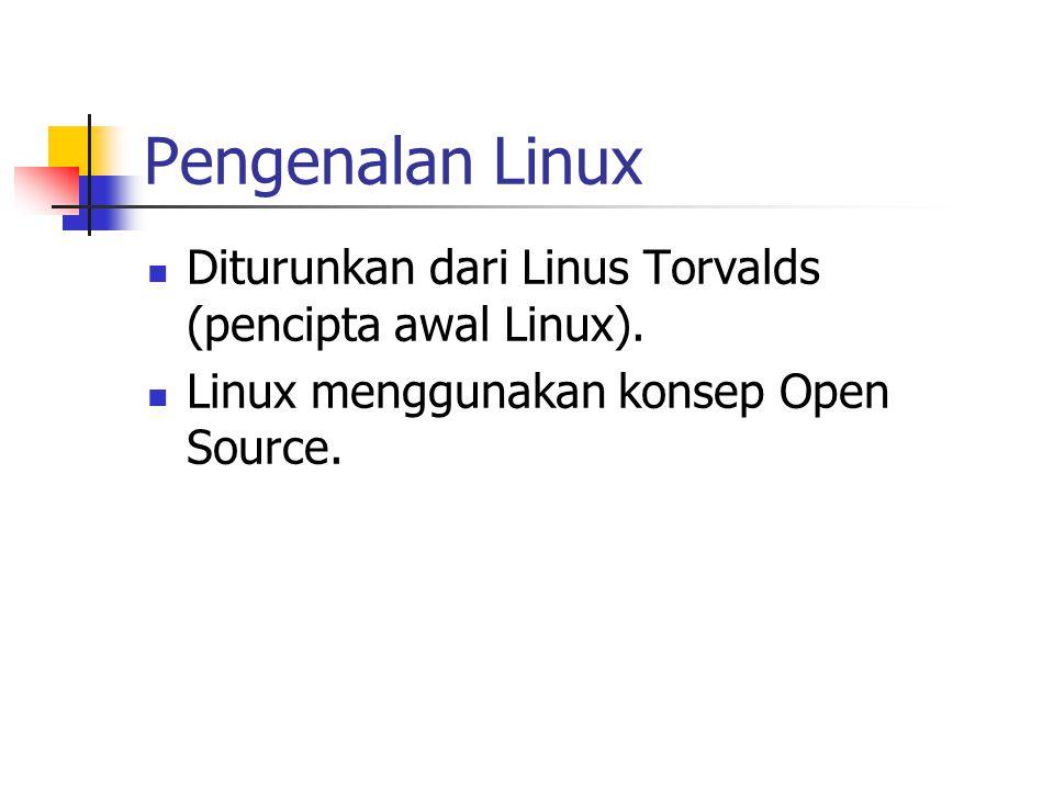Pengenalan Linux Diturunkan dari Linus Torvalds (pencipta awal Linux).