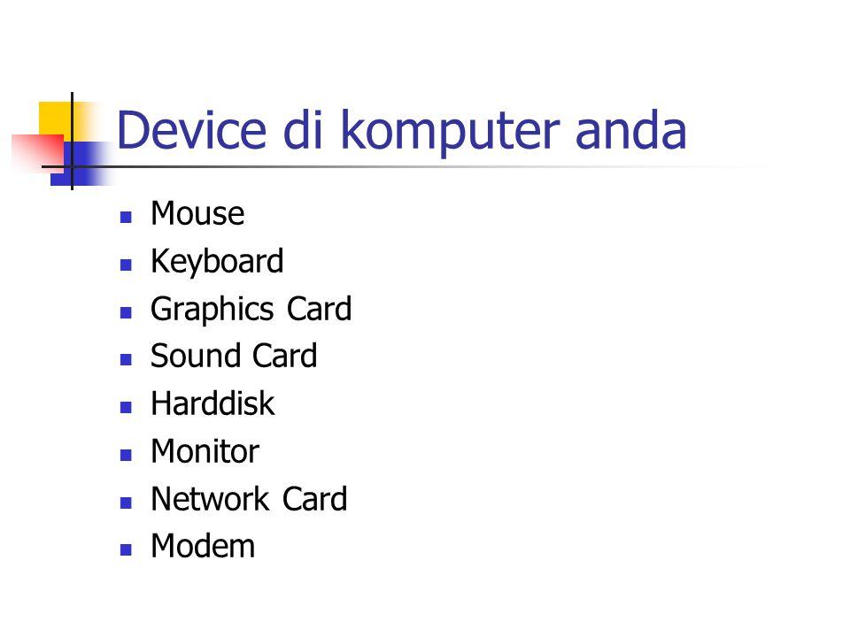 Mengenal detail device Jenis konektor mouse, ps/2 atau serial Vendor mouse (Microsoft, Logitech, Generic) Jumlah key keyboard (biasanya 101) Chipset graphics card.