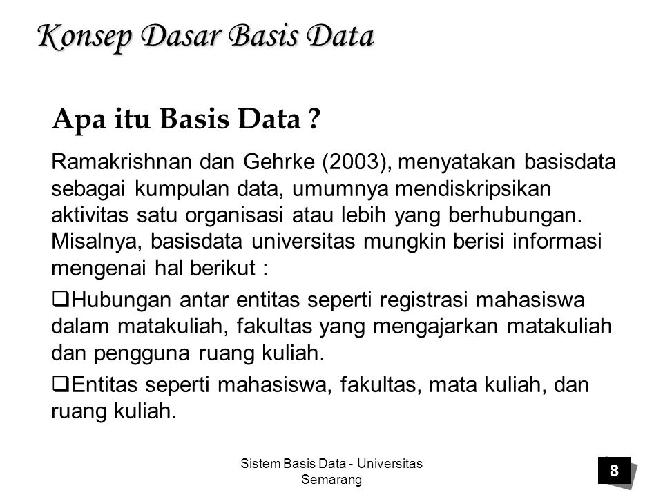 Sistem Basis Data - Universitas Semarang 8 Konsep Dasar Basis Data Ramakrishnan dan Gehrke (2003), menyatakan basisdata sebagai kumpulan data, umumnya