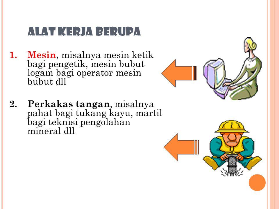 7. ALAT KERJA biasanya digunakan berulang-ulang dan tidak menjadi bagian hasil kerja.