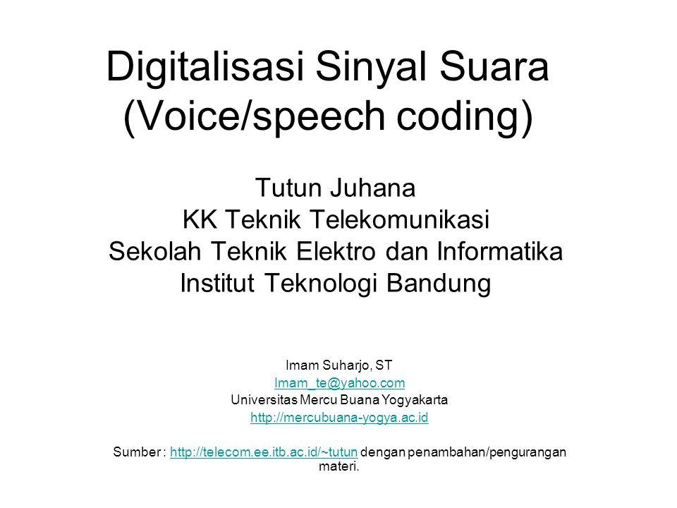 Digitalisasi Sinyal Suara (Voice/speech coding) Tutun Juhana KK Teknik Telekomunikasi Sekolah Teknik Elektro dan Informatika Institut Teknologi Bandung Imam Suharjo, ST Imam_te@yahoo.com Universitas Mercu Buana Yogyakarta http://mercubuana-yogya.ac.id Sumber : http://telecom.ee.itb.ac.id/~tutun dengan penambahan/pengurangan materi.http://telecom.ee.itb.ac.id/~tutun