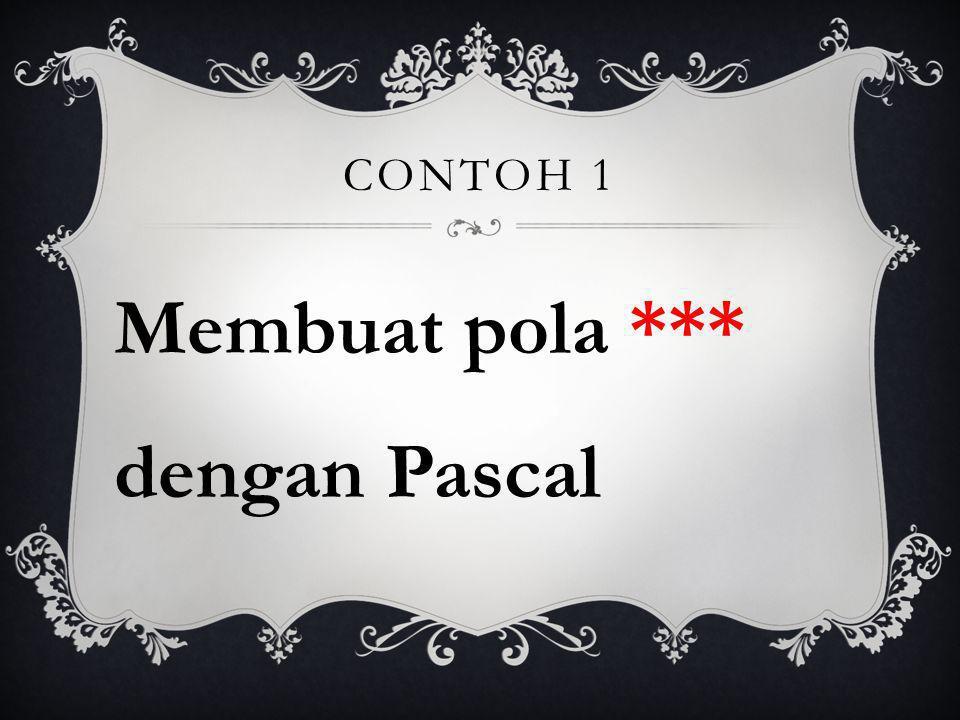CONTOH 1 Membuat pola *** dengan Pascal