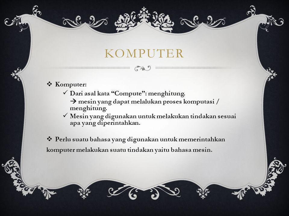 "KOMPUTER  Komputer: Dari asal kata ""Compute"": menghitung.  mesin yang dapat melalukan proses komputasi / menghitung. Mesin yang digunakan untuk mela"
