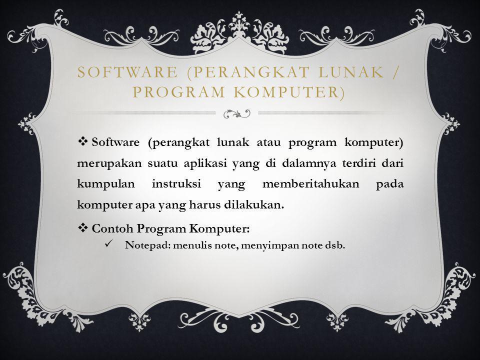 SOFTWARE (PERANGKAT LUNAK / PROGRAM KOMPUTER)  Software (perangkat lunak atau program komputer) merupakan suatu aplikasi yang di dalamnya terdiri dar
