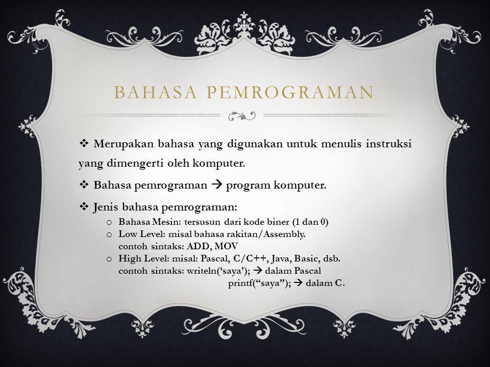 BAHASA PEMROGRAMAN  Merupakan bahasa yang digunakan untuk menulis instruksi yang dimengerti oleh komputer.  Bahasa pemrograman  program komputer. 
