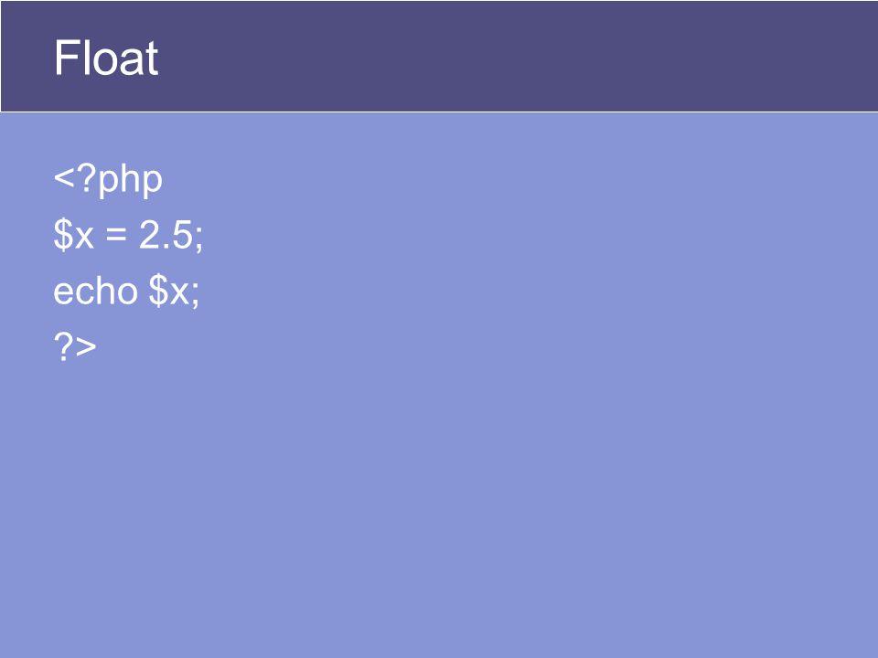 Float <?php $x = 2.5; echo $x; ?>