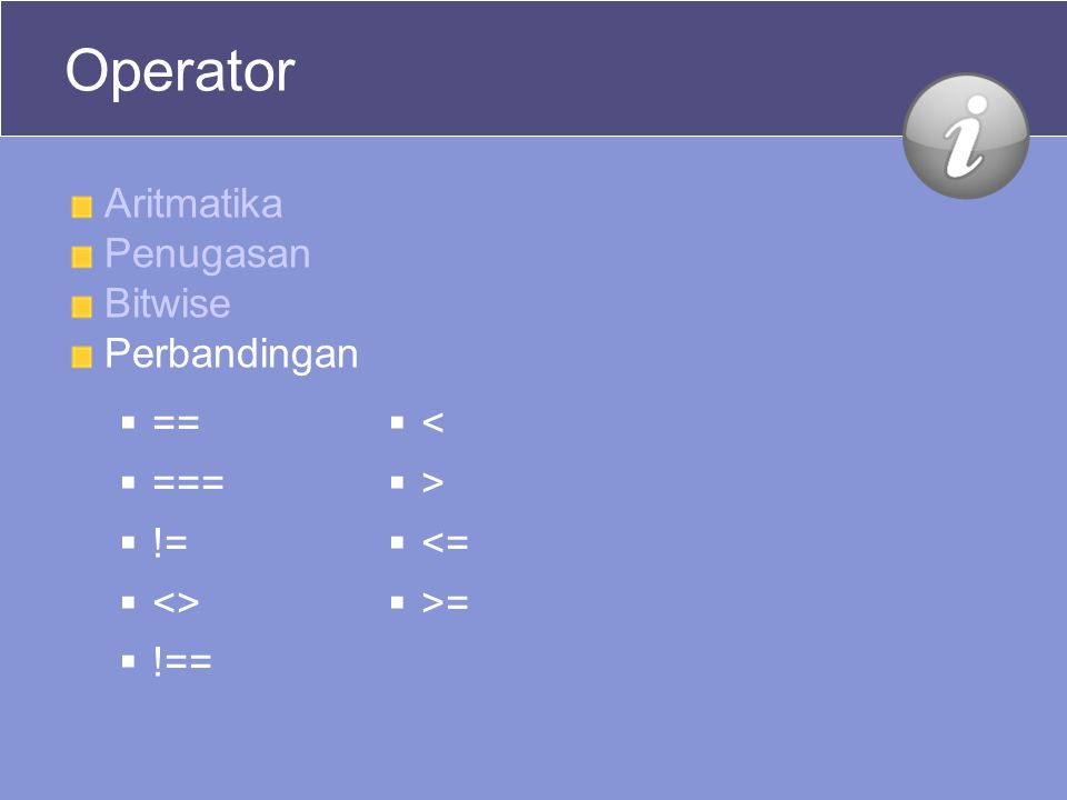 Operator Aritmatika Penugasan Bitwise Perbandingan  ==  ===  !=  <>  !==  <  >  <=  >=
