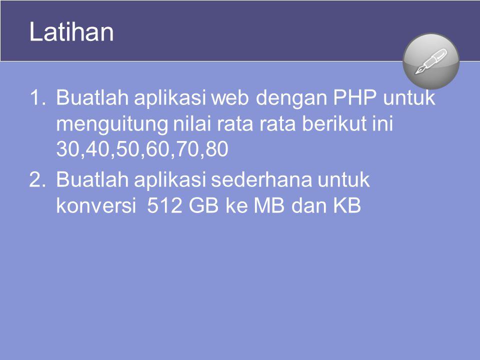 Latihan 1.Buatlah aplikasi web dengan PHP untuk menguitung nilai rata rata berikut ini 30,40,50,60,70,80 2.Buatlah aplikasi sederhana untuk konversi 5