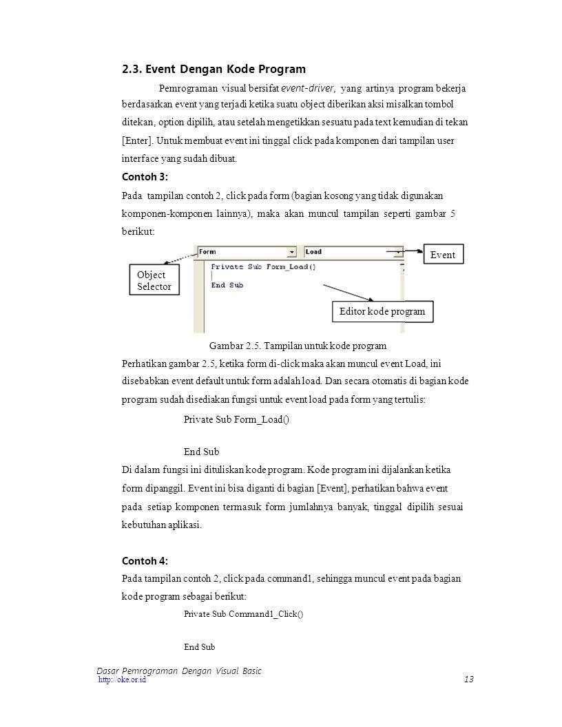 13 http://oke.or.id 2.3. Event Dengan Kode Program Pemrograman visual bersifat event-driver, yang artinya program bekerja berdasarkan event yang terja