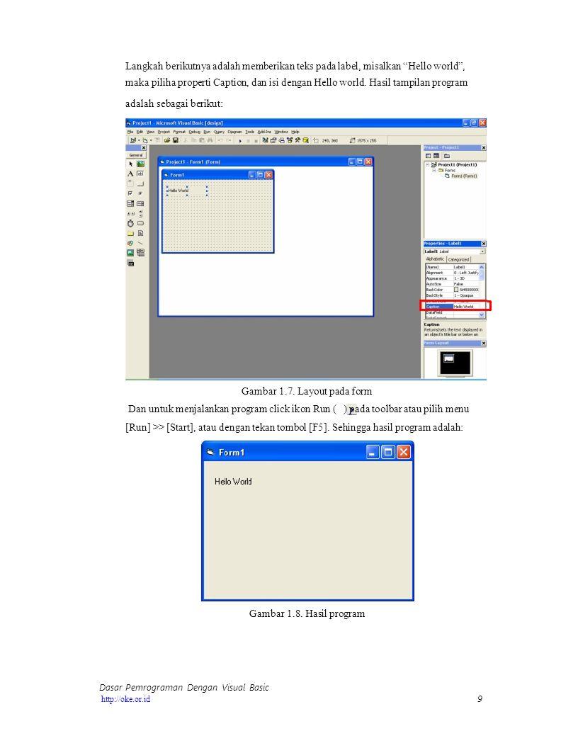 "9 http://oke.or.id Langkah berikutnya adalah memberikan teks pada label, misalkan ""Hello world"", maka piliha properti Caption, dan isi dengan Hello wo"