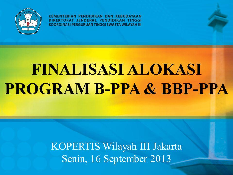 FINALISASI ALOKASI PROGRAM B-PPA & BBP-PPA KOPERTIS Wilayah III Jakarta Senin, 16 September 2013