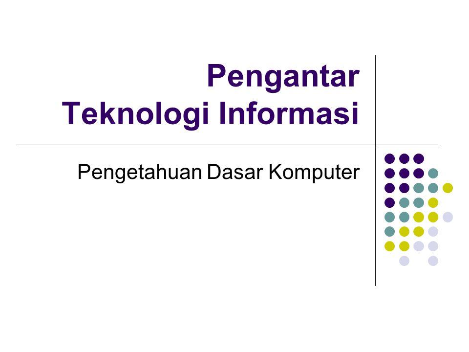 Pengantar Teknologi Informasi Pengetahuan Dasar Komputer