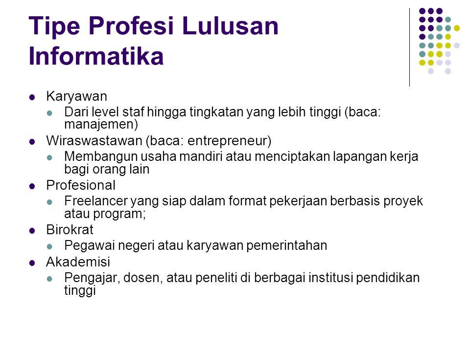 Tipe Profesi Lulusan Informatika Karyawan Dari level staf hingga tingkatan yang lebih tinggi (baca: manajemen) Wiraswastawan (baca: entrepreneur) Memb